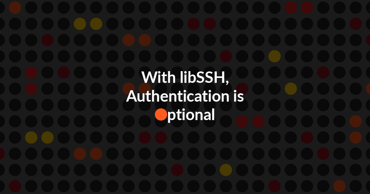 LibSSH A New Vulnerability Allows Authentication Bypass | GuardiCore